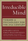 Irreducible Mind: Toward a Psychology for the 21st Century, With CD containing F.W.H. Myers's hard-to-find classic 2-volume Human Personality (1903) and selected contemporary reviews