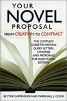 Your Novel Proposal: From Creation to Contract: The Complete Guide to Writing Query Letters, Synopses and Proposals for Agents and Editors