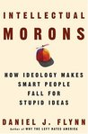 Intellectual Morons: How Ideology Makes Smart People Fall for Stupid Ideas