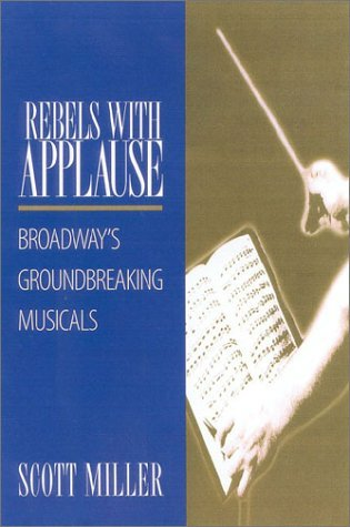 Rebels with Applause: Broadway's Groundbreaking Musicals