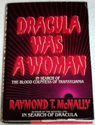 Dracula Was a Woman by Raymond T. McNally