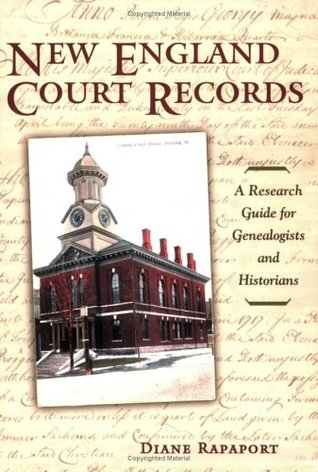 New England Court Records: A Research Guide for Genealogists And Historians