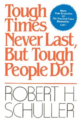 Tough Times Never Last, But Tough People Do by Robert H. Schuller