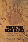 Where the Bear Walks: From Fear to Understanding