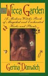 The Wicca Garden: A Modern Witch's Book of Magickal and Enchanted Herbs and Plants