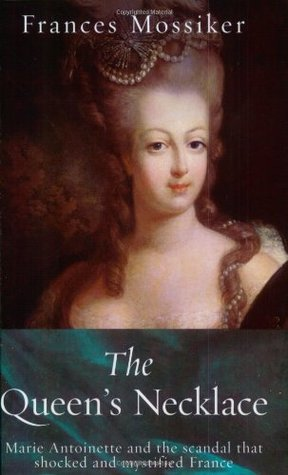 The Queen's Necklace: Marie Antoinette and the Scandal that Shocked and Mystified France