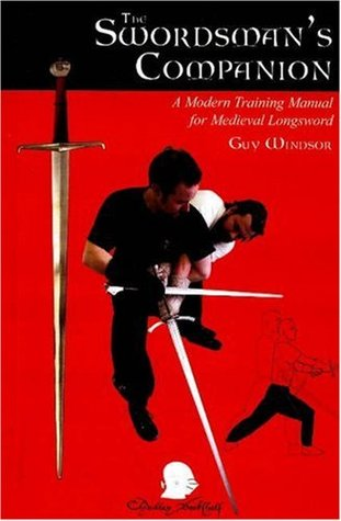 The Swordman's Companion: A Modern Training Manual for the Medieval Longsword