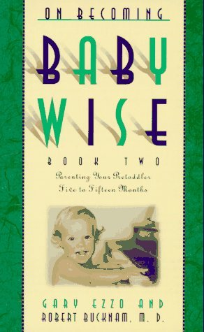 On Becoming Baby Wise II by Gary Ezzo