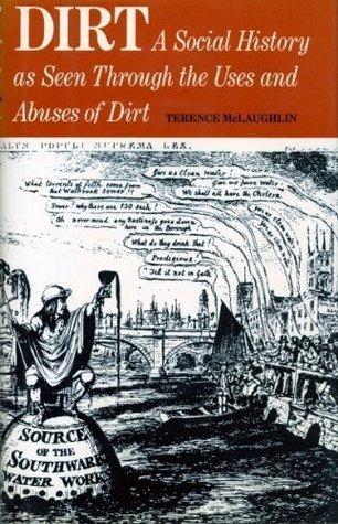 Dirt: A Social History As Seen Through The Uses And Abuses Of Dirt