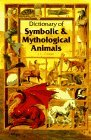 Dictionary of Symbolic and Mythological Animals by J.C. Cooper