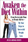 Awaken the Diet Within: From Overweight to Looking Great - If I Can Do It,So Can You