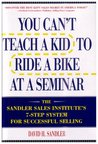 You Can't Teach a Kid to Ride a Bike at a Seminar : The Sandler Sales Institute's 7-Step System for Successful Selling