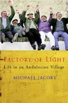 The Factory of Light: Tales from My Andalucian Village