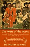 The Wars of the Roses: Through the Lives of Five Men and Women of the Fifteenth Century