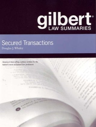 Gilbert Law Summaries on Secured Transactions by Douglas J. Whaley