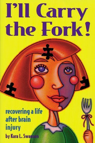 I'll Carry the Fork! Recovering a Life After Brain Injury by Kara L. Swanson