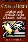 Cause of Death: A Writer's Guide to Death, Murder, and Forensic Medicine
