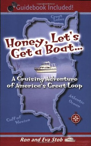 Honey, Let's Get a Boat... A Cruising Adventure of America's ... by Ron Stob