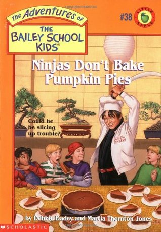 Ninjas Don't Bake Pumpkin Pies (The Adventures of the Bailey School Kids, #38)