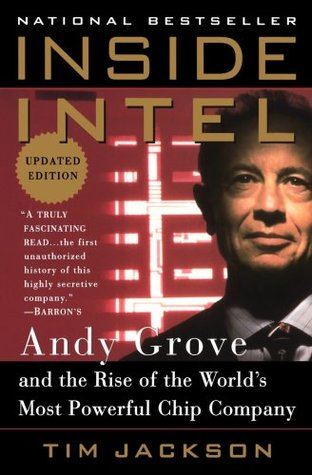 Inside Intel: Andy Grove and the Rise of the World's Most Powerful Chip Company
