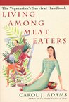 Living Among Meat Eaters: The Vegetarian's Survival Handbook