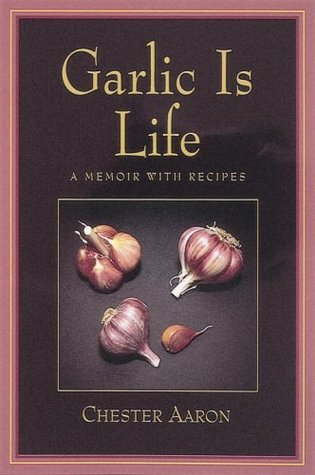 Garlic Is Life: A Memoir With Recipes