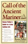 Call of the Ancient Mariner : Reese Palley's Guide to a Long Sailing Life