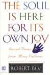 The Soul Is Here For Its Own Joy: Sacred Poems from Many Cultures