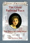 The Great Railroad Race: the Diary of Libby West (Dear America)