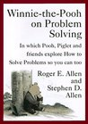 Winnie-the-Pooh on Problem Solving: In Which Pooh, Piglet and friends explore How to Solve Problems so you can too