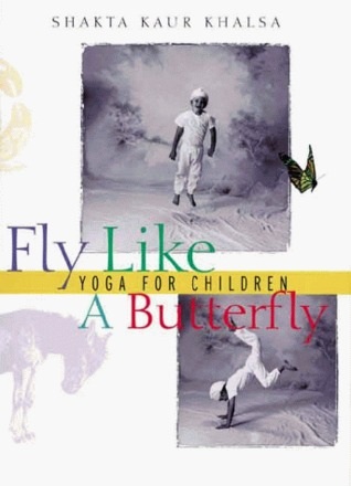 Fly Like A Butterfly: Yoga for Children