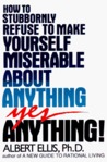 How To Stubbornly Refuse To Make Yourself Miserable About Anything, Yes Anything