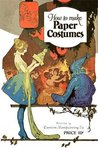 How to Make Paper Costumes -- Instructions and Illustrations for Over 60 Vintage Costumes