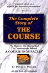 The Complete Story of the Course: The History, the People, and the Controversies Behind a Course in Miracles