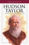 Hudson Taylor: Founder, China Inland Mission (Heroes of the Faith)