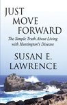 Just Move Forward: The Simple Truth About Living with Huntington's Disease