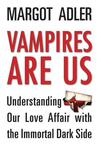 Vampires Are Us: Understanding Our Love Affair with the Immortal Dark Side