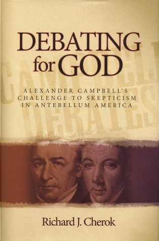 an analysis of debating for god alexander campbells challenge to skepticism in antebellum america by Cherok, richard j debating for god: alexander campbell's challenge to skepticism in antebellum america abilene, tx: abilene christian university press, 2008 clark, gregory and s michael halloran, eds oratorical culture in nineteenth-century america.