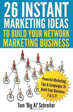 26 Instant Marketing Ideas to Build Your Network Marketing Business: Powerful Marketing Tips & Campaigns to Build Your Business F-A-S-T!