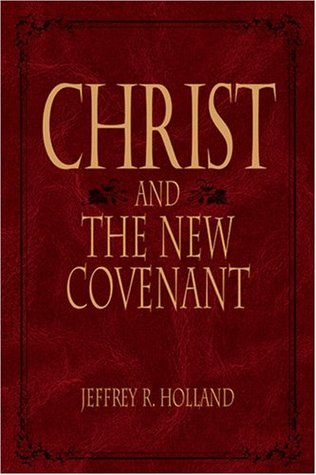Christ and the New Covenant by Jeffrey R. Holland