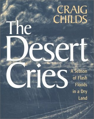 The Desert Cries by Craig Childs