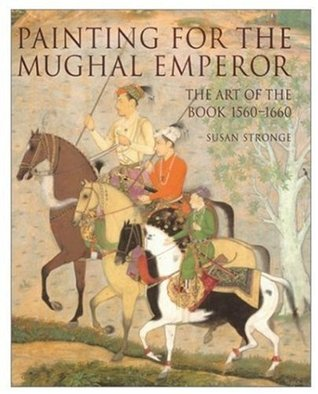 Painting for the Mughal Emperor: The Art of the Book 1560-1660
