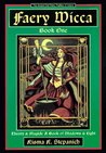 Faery Wicca, Book 1: Theory and Magick, a Book of Shadows and Lights (The Ancient Oral Faery Tradition of Ireland) (Bk.1)