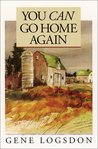 You Can Go Home Again: Adventures of a Contrary Life