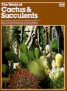 The World of Cactus & Succulents (Ortho Books)