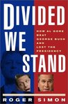 Divided We Stand: How Al Gore Beat George Bush and Lost the Presidency