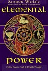 Elemental Power: Celtic Faerie Craft & Druidic Magic