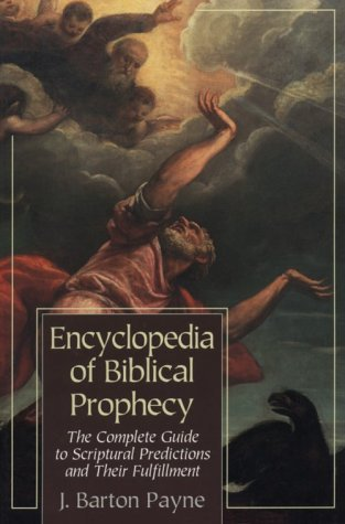 Encyclopedia of Biblical Prophecy by J. Barton Payne