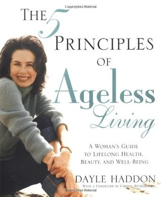 The 5 Principles of Ageless Living: A Woman's Guide to Lifelong Health, Beauty, and Well-Being