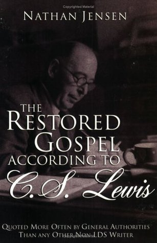 The Restored Gospel According to C.S. Lewis by Nathan Jensen